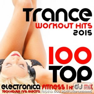 100 Top Trance Workout Hits 2015 Electronica Fitness (2015)