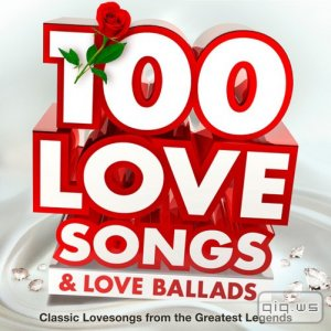 100 Love Songs & Love Ballads (Classic Lovesongs from the Greatest Legends) (2015)