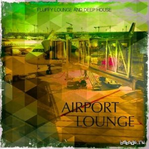 Airport Lounge Vol 1 Fluffy Lounge and Deep House (2015)