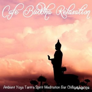 Cafe Buddha Relaxation Ambient Yoga Tantra Spirit Meditation Bar Chillout Lounge (2015)