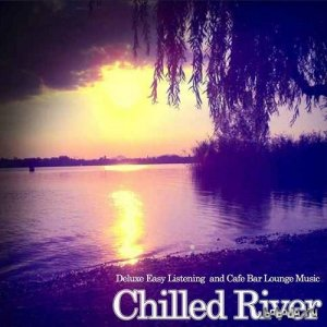 Chilled River Deluxe Easy Listening and Cafe Bar Lounge Music (2015)