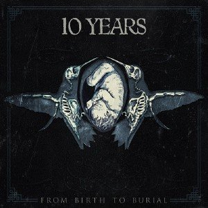 10 Years - From Birth To Burial (2015)