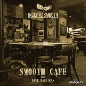 Dave Harrigan - Smooth Cafe 03 (2015)