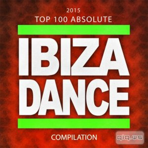 2015 Top 100 Absolute Ibiza Dance Compilation (2015)