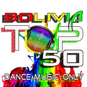 Bolivia Top 50 Dance Music Only (Edicion Marzo 2015)
