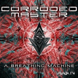 Corroded Master - A Breathing Machine (2014)