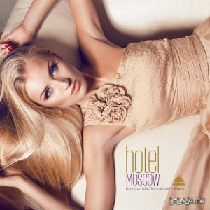 Hotel Moscow Luxurious Music from Around the World (2015)