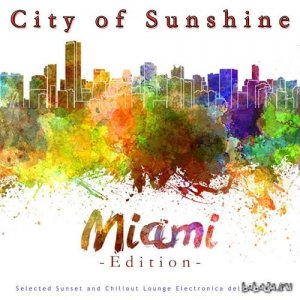 City of Sunshine Miami Edition Selected Sunset and Chillout Lounge Electronica Del Mar Music (2015)