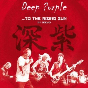 Deep Purple - ...to the Rising Sun (In Tokyo) (2015)