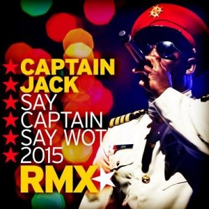 Captain Jack – Say Captain Say Wot 2015 (Incl Marc Reason Remix)-WEB-2015-ZzZz