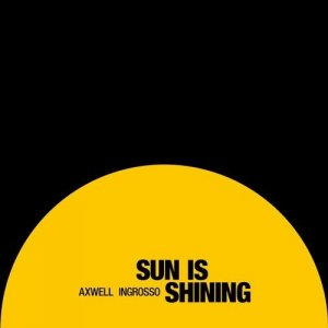 Axwell & Sebastian Ingrosso - Sun Is Shining (Remixes)