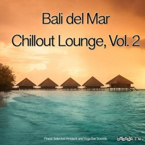 Bali del Mar Chillout Lounge Vol 2 Finest Selected Ambient and Yoga Bar Sounds (2015)