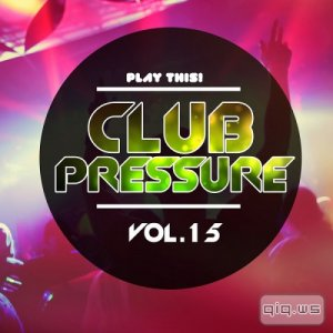 Club Pressure, Vol. 15 - The Progressive and Clubsound Collection (2015)