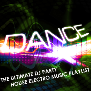 Dance The Ultimate Dj Party House-Electro Music Playlist (2016)