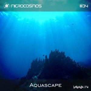 Aquascape - Microcosmos Chillout & Ambient Podcast 034 (2016)