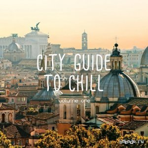 City Guide To Chill, Vol. 1 (Relaxing City Vibes) (2016)