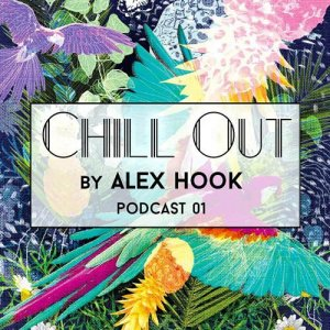 Alex Hook - Chill Out Podcast 01 (2016)