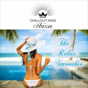 Chillout King Ibiza - The Relax Smoothie (2016)